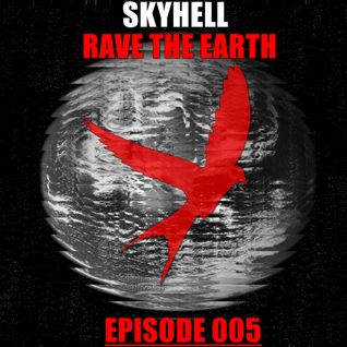 Skyhell - Rave The Earth Episode 005