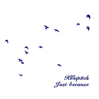 Killapitch - Just Because