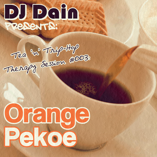 DJ Dain Presents: Tea 'n' Trip-Hop Therapy Session #003: Orange Pekoe