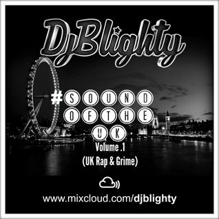 @DJBlighty - #SoundOfTheUK Volume.1 (UK Rap & Grime)