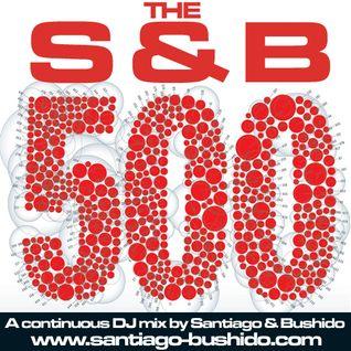 'The S&B 500' - Santiago & Bushido