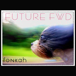 """Fonkah presents """"Future Fwd""""  [Mix]"""