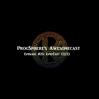ProgSphere's AwesomeCast: Episode 25 - EpicCast (2/2)
