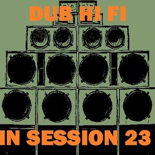 Dub Hi Fi In Session 23
