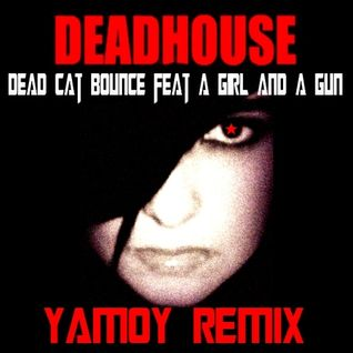 Dead C∆T Bounce Feat A Girl & A Gun - DEADHOUSE - Yamoy Remix