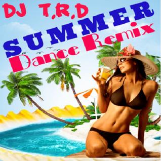 DJ T.R.D Summer Dance Remixes- Justin Bieber, Rihanna and more.
