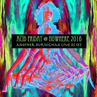 Burningmax Live :: Acid Friday @ Nowhere 2016