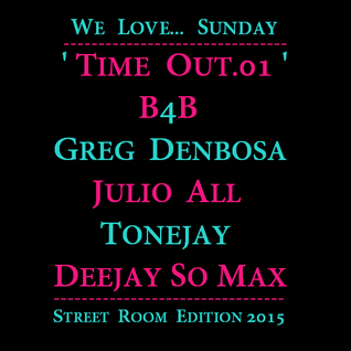 TIME OUT.01  'B4B: Greg Denbosa, Julio All, Tonejay, Deejay So Max'  05.07.2015