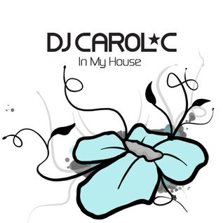 DJ Carol C - In My House Mix