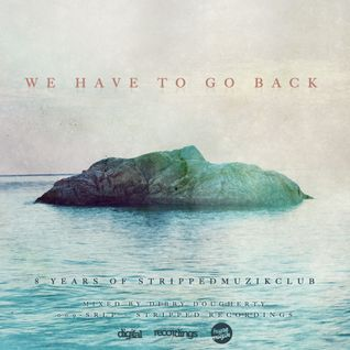 We Have To Go Back: Mix One - Dibby Dougherty | Stripped Recordings