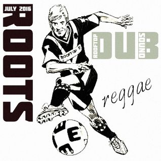 ROOT * DUB * LOVE * REGGAE *    JULY 2016   * ROOFTOP SOUND UK free download on soundcloud ltd time