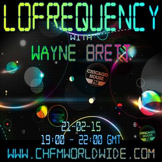 Wayne Brett's Lofrequency Show on Chicago House FM 21-02-15