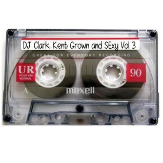 DJ Clark Kent Grown & Sexy Vol. 3