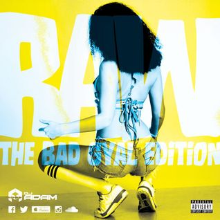 DJ ADAM 2MV Presents - RAW The Bad Gyal Edition
