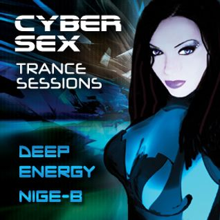 Cyber Sex Trance Sessions: Deep Energy and Nige-B