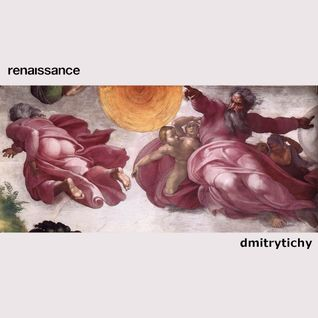 Renaissance - mixed by Dmitry Tichy