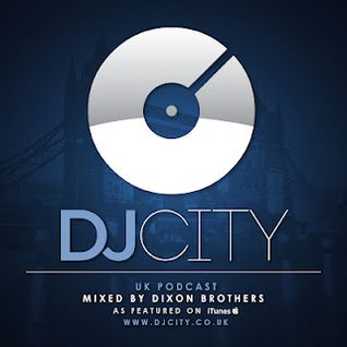 DJ City UK Podcast: Mixed By Dixon Brothers