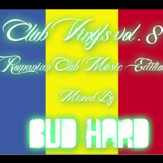 Club Vinyls vol.8 Romanian Club Music Edition (Complied & Mixed by BuD HarD)