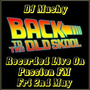 Mashy (Back To The Oldskool) Recorded Live On Passion FM (Friday 2nd May)