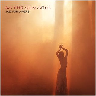 As the Sun Sets - Jazz for Lovers