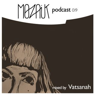Mozaik Podcast 019 - Mixed by Vatsanah