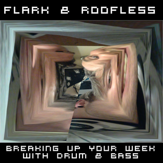 Flark & Roofless Breaking Up Your Week With Drum & Bass