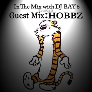 In The Mix with DJ BAY 6 : E2 : Hobbz Guest Mix