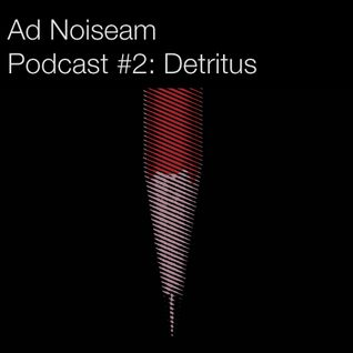 Ad Noiseam Podcast #2: Detritus