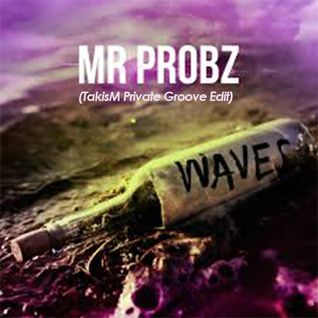 Mr. Probz - Waves (TakisM Private Groove Edit)