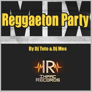 Mix Reggaeton Party By Dj Teto Ft Dj Mes I.R.