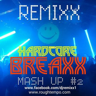 Remixx - Hardcore Breaxx Mash up #2