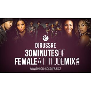 @DJRUSSKE - #30MinutesOfFemaleAttitude PART 3(PROMOTIONAL USE ONLY)