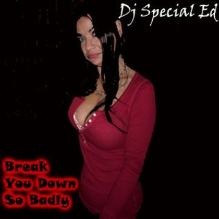 Dj Special Ed - Break You Down So Badly