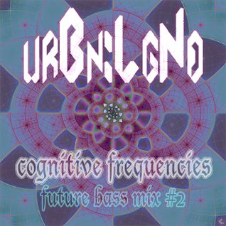 """Cognitive Frequencies """"Feel Good"""" Future Bass Mix #2 by urBn:LgNd"""