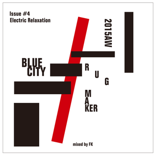 Mix 4 for BLUE CITY RUG MAKER Issue #4 「Electric Relaxation」