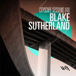 Blake Sutherland – Cityscape Sessions 040