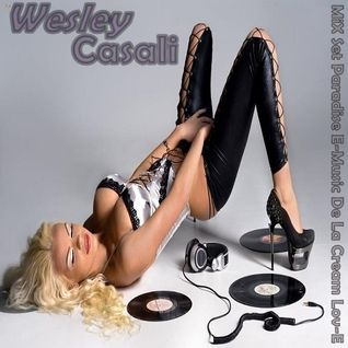 WesLey CaSaLI - MiX Exclusive Set Paradise E-Music De La Cream Lov-E - Junho 2013