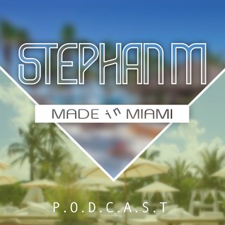 Stephan M Made in Miami 273 - PODCAST Spring 2015