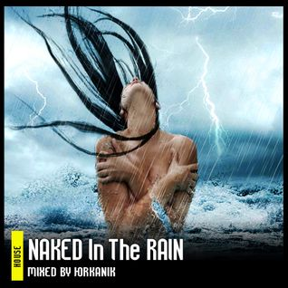 #173 Naked In The Rain [mixed by Юrkanik] 2011