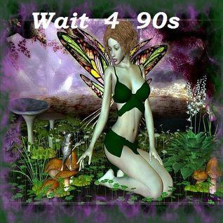Wait 4 90s