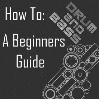 How To Drum and Bass A Beginners Guide