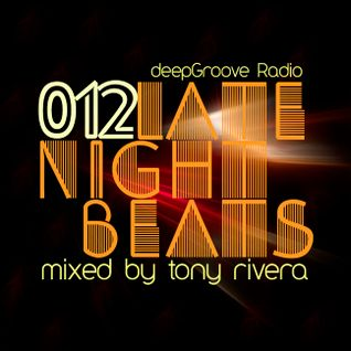 Late Night Beats by Tony Rivera - Episode 12 - deepGroove Radio