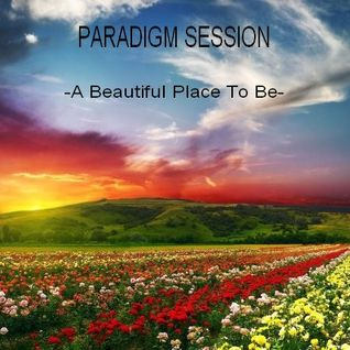 PARADIGM SESSION - A Beautiful Place To Be -