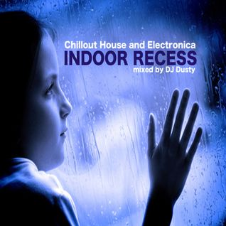 Indoor Recess-DJ DUSTY (Chillout House and Electronica mixed by DJ DUSTY