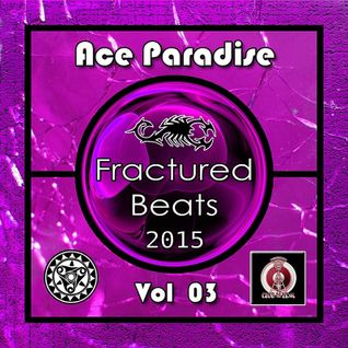 Ace Paradise – Fractured Beats Vol 03 (June MiX 2015)