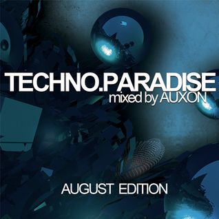 Techno paradise 2011 (August edition) - Mixed by AUXON