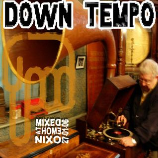 Down Tempo - Nixo 27/01/06 - 74 mn