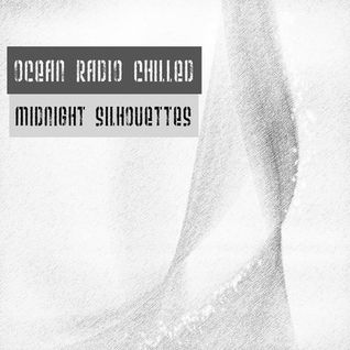"Ocean Radio Chilled ""Midnight Silhouettes"" (8-9-15)"