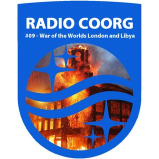 RADIO COORG - Archives 09 Aug 2011 - War of the Worlds London and Libya