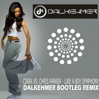 Ciara vs. Chris Parker - Like A Boy Symphony (Dalkehmer Bootleg Remix)
